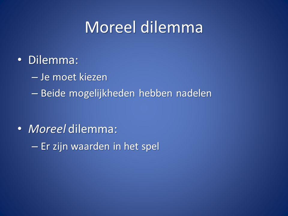 Moreel dilemma Dilemma: Dilemma: – Je moet kiezen – Beide mogelijkheden hebben nadelen Moreel dilemma: Moreel dilemma: – Er zijn waarden in het spel