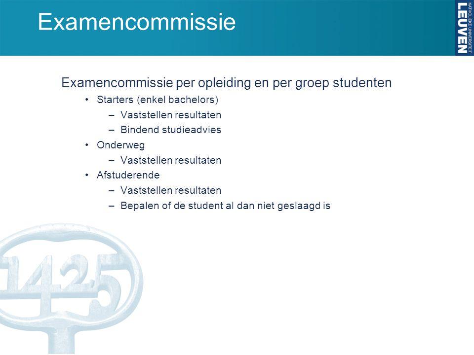 Examencommissie Examencommissie per opleiding en per groep studenten Starters (enkel bachelors) –Vaststellen resultaten –Bindend studieadvies Onderweg