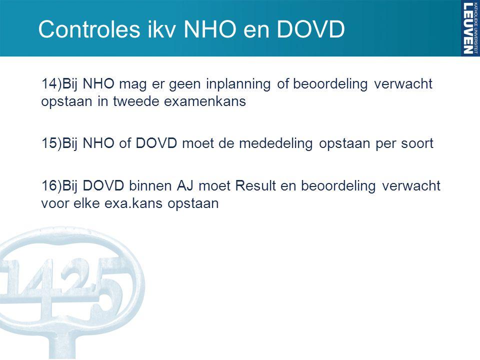 Controles ikv NHO en DOVD 14)Bij NHO mag er geen inplanning of beoordeling verwacht opstaan in tweede examenkans 15)Bij NHO of DOVD moet de mededeling