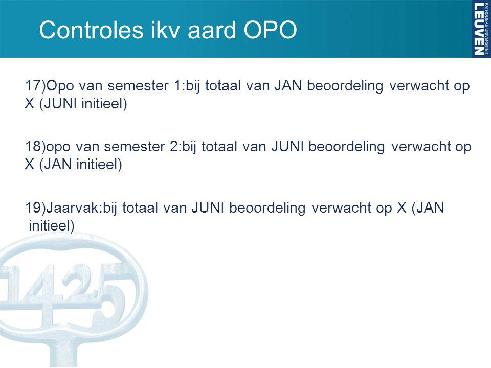 Controles ikv aard OPO 17)Opo van semester 1:bij totaal van JAN beoordeling verwacht op X (JUNI initieel) 18)opo van semester 2:bij totaal van JUNI be