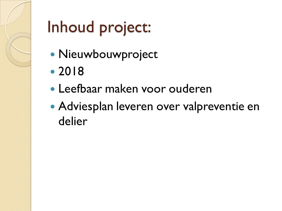 Inhoud project: Nieuwbouwproject 2018 Leefbaar maken voor ouderen Adviesplan leveren over valpreventie en delier