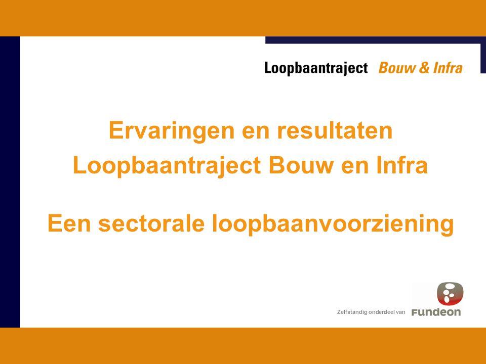 Zelfstandig onderdeel van Ervaringen en resultaten Loopbaantraject Bouw en Infra Een sectorale loopbaanvoorziening