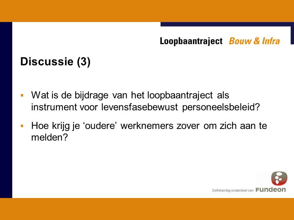 Discussie (3) Zelfstandig onderdeel van  Wat is de bijdrage van het loopbaantraject als instrument voor levensfasebewust personeelsbeleid.