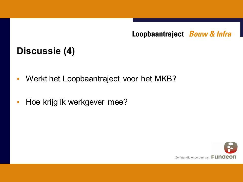 Discussie (4) Zelfstandig onderdeel van  Werkt het Loopbaantraject voor het MKB.