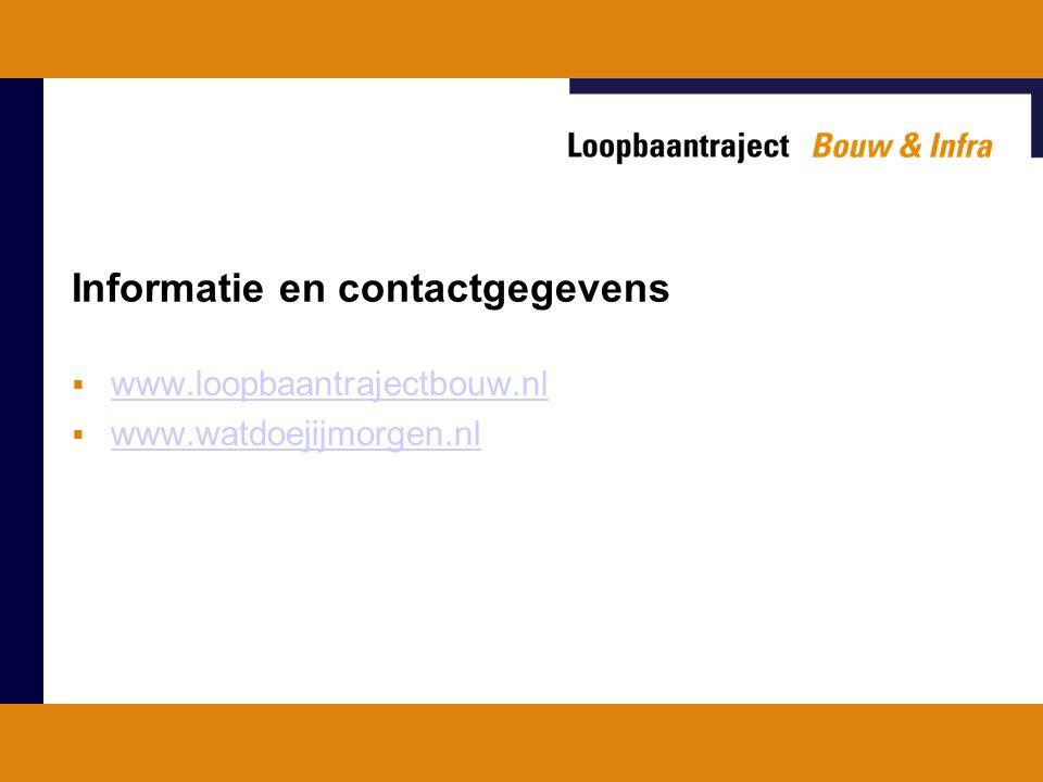 Informatie en contactgegevens  www.loopbaantrajectbouw.nl www.loopbaantrajectbouw.nl  www.watdoejijmorgen.nl www.watdoejijmorgen.nl