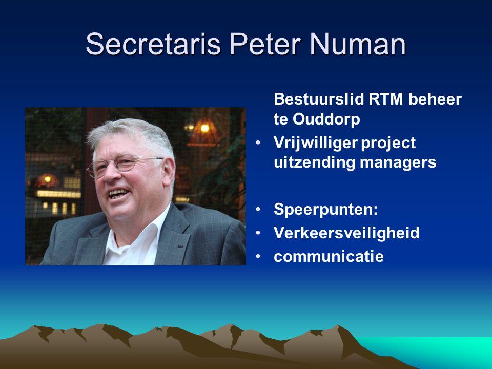 Secretaris Peter Numan Bestuurslid RTM beheer te Ouddorp Vrijwilliger project uitzending managers Speerpunten: Verkeersveiligheid communicatie