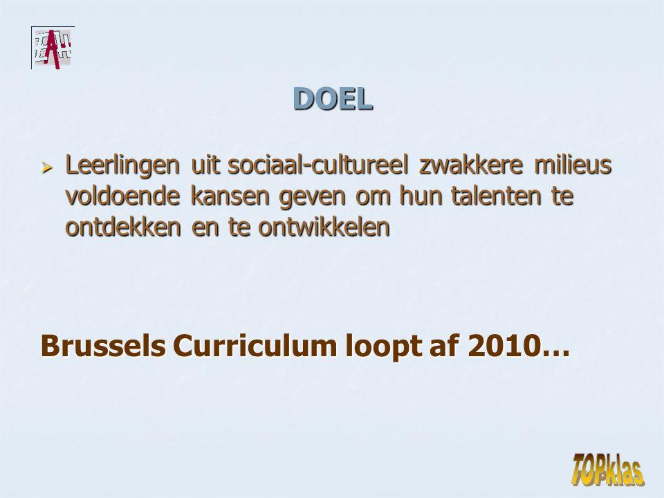 DOEL  Leerlingen uit sociaal-cultureel zwakkere milieus voldoende kansen geven om hun talenten te ontdekken en te ontwikkelen Brussels Curriculum loopt af 2010…