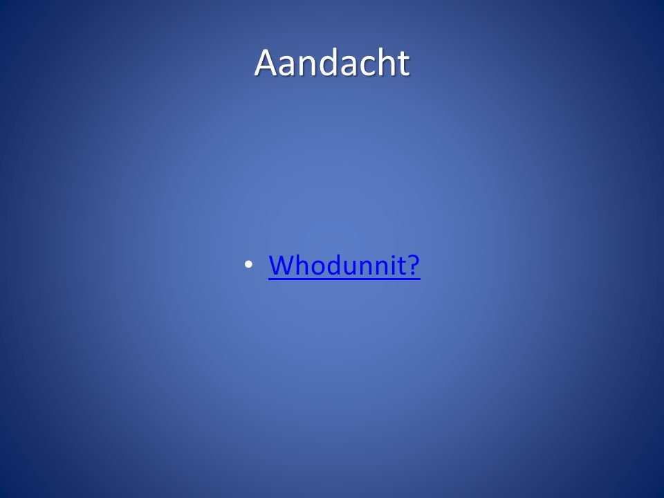 Aandacht Whodunnit?