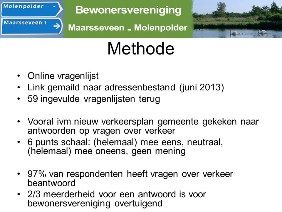 Methode Online vragenlijst Link gemaild naar adressenbestand (juni 2013) 59 ingevulde vragenlijsten terug Vooral ivm nieuw verkeersplan gemeente gekek