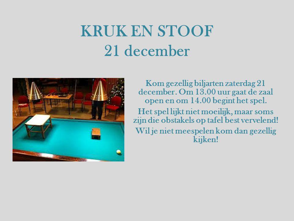 KRUK EN STOOF 21 december Kom gezellig biljarten zaterdag 21 december.