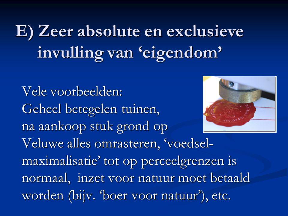 E) Zeer absolute en exclusieve invulling van 'eigendom' Vele voorbeelden: Geheel betegelen tuinen, na aankoop stuk grond op Veluwe alles omrasteren, '