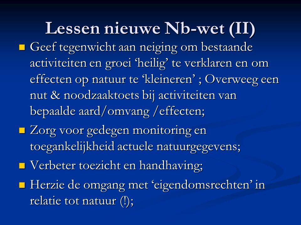 Lessen nieuwe Nb-wet (II) Geef tegenwicht aan neiging om bestaande activiteiten en groei 'heilig' te verklaren en om effecten op natuur te 'kleineren'