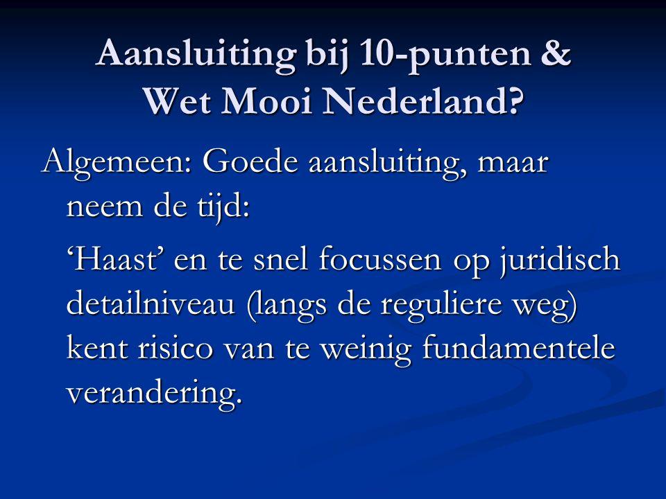 Aansluiting bij 10-punten & Wet Mooi Nederland? Algemeen: Goede aansluiting, maar neem de tijd: 'Haast' en te snel focussen op juridisch detailniveau