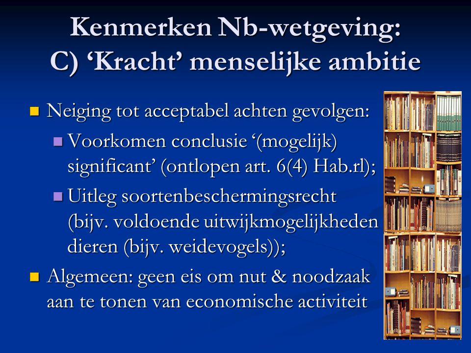 Kenmerken Nb-wetgeving: C) 'Kracht' menselijke ambitie Neiging tot acceptabel achten gevolgen: Neiging tot acceptabel achten gevolgen: Voorkomen concl