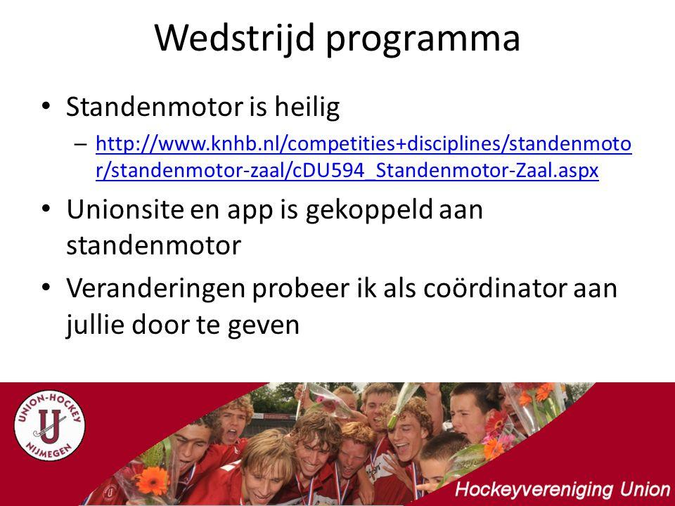 Wedstrijd programma Standenmotor is heilig – http://www.knhb.nl/competities+disciplines/standenmoto r/standenmotor-zaal/cDU594_Standenmotor-Zaal.aspx http://www.knhb.nl/competities+disciplines/standenmoto r/standenmotor-zaal/cDU594_Standenmotor-Zaal.aspx Unionsite en app is gekoppeld aan standenmotor Veranderingen probeer ik als coördinator aan jullie door te geven