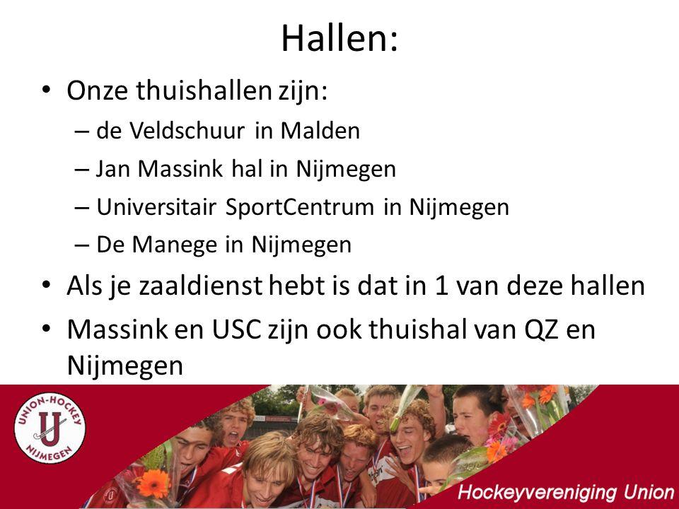 Hallen: Onze thuishallen zijn: – de Veldschuur in Malden – Jan Massink hal in Nijmegen – Universitair SportCentrum in Nijmegen – De Manege in Nijmegen Als je zaaldienst hebt is dat in 1 van deze hallen Massink en USC zijn ook thuishal van QZ en Nijmegen