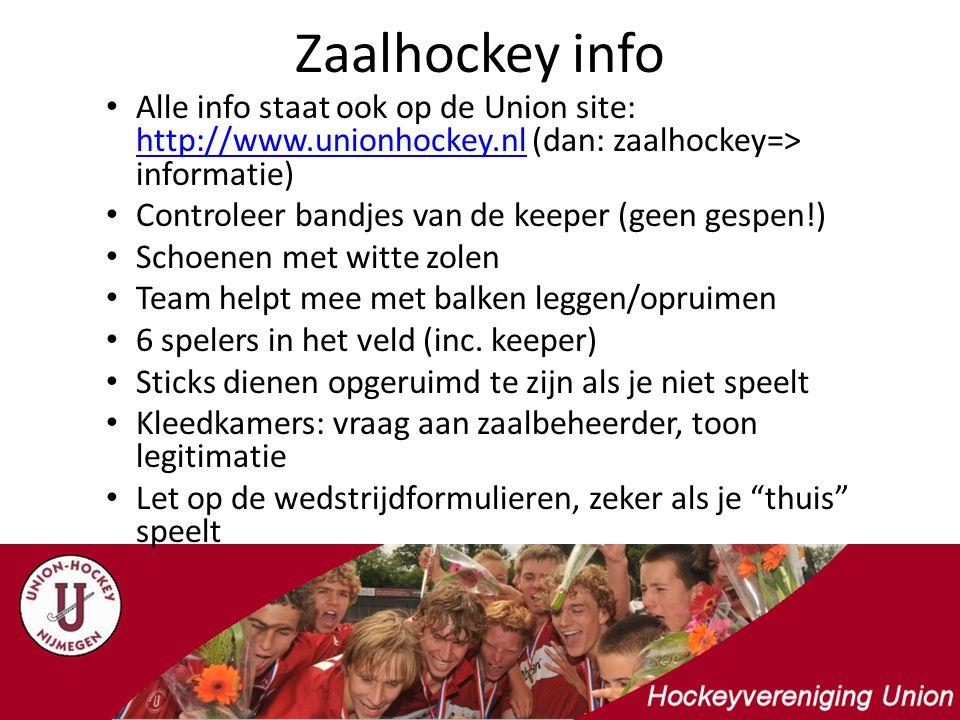Zaalhockey info Alle info staat ook op de Union site: http://www.unionhockey.nl (dan: zaalhockey=> informatie) http://www.unionhockey.nl Controleer ba