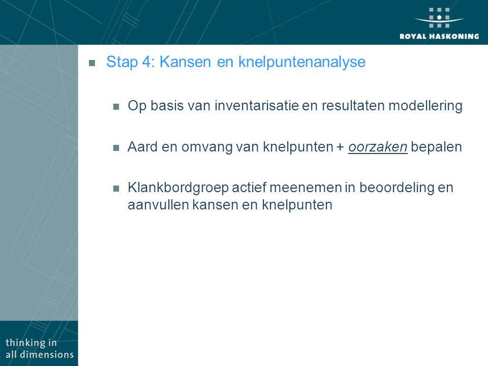 n Stap 4: Kansen en knelpuntenanalyse n Op basis van inventarisatie en resultaten modellering n Aard en omvang van knelpunten + oorzaken bepalen n Kla