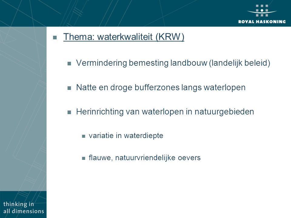 n Thema: waterkwaliteit (KRW) n Vermindering bemesting landbouw (landelijk beleid) n Natte en droge bufferzones langs waterlopen n Herinrichting van w
