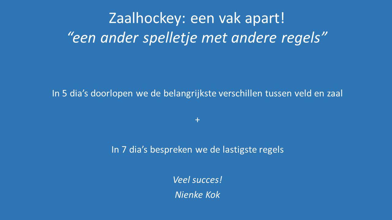 """Zaalhockey: een vak apart! """"een ander spelletje met andere regels"""" In 5 dia's doorlopen we de belangrijkste verschillen tussen veld en zaal + In 7 dia"""