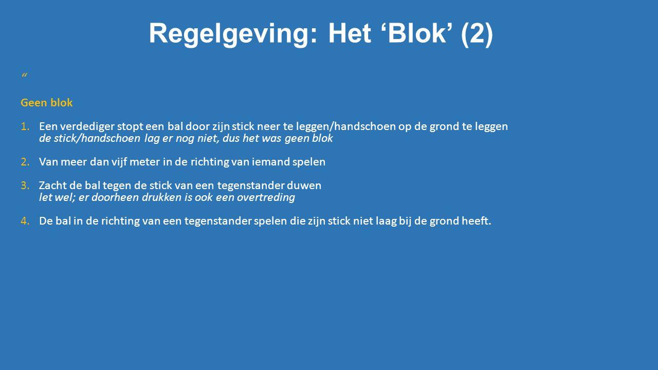 """Regelgeving: Het 'Blok' (2) """" Geen blok 1.Een verdediger stopt een bal door zijn stick neer te leggen/handschoen op de grond te leggen de stick/handsc"""