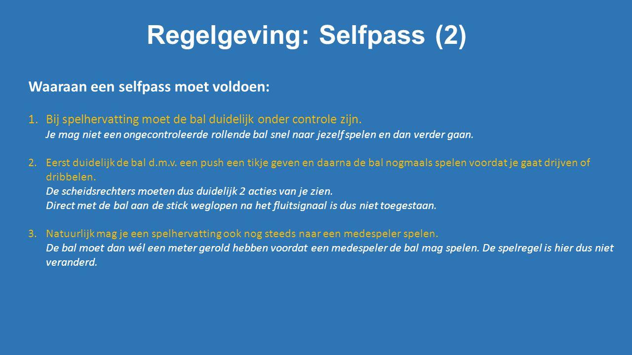 Regelgeving: Selfpass (2) Waaraan een selfpass moet voldoen: 1.Bij spelhervatting moet de bal duidelijk onder controle zijn. Je mag niet een ongecontr