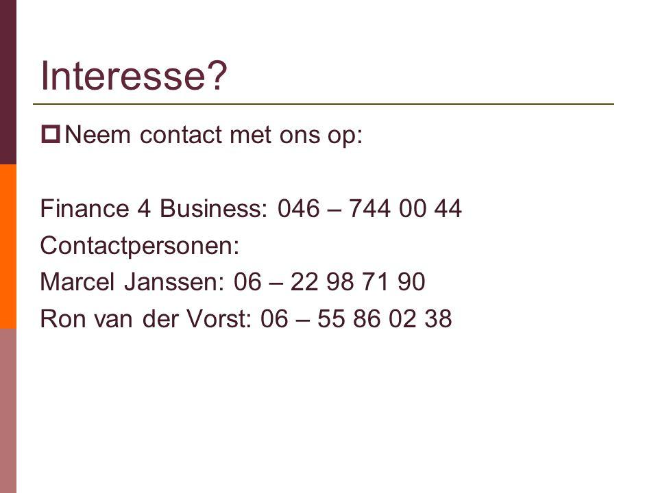 Interesse?  Neem contact met ons op: Finance 4 Business: 046 – 744 00 44 Contactpersonen: Marcel Janssen: 06 – 22 98 71 90 Ron van der Vorst: 06 – 55