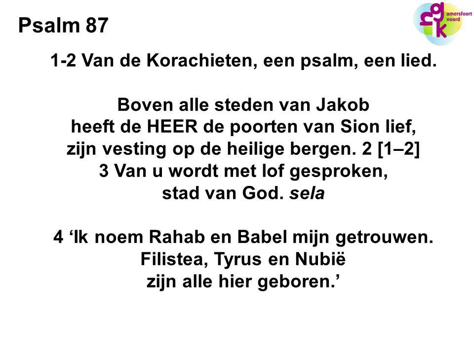 Psalm 87 1-2 Van de Korachieten, een psalm, een lied.