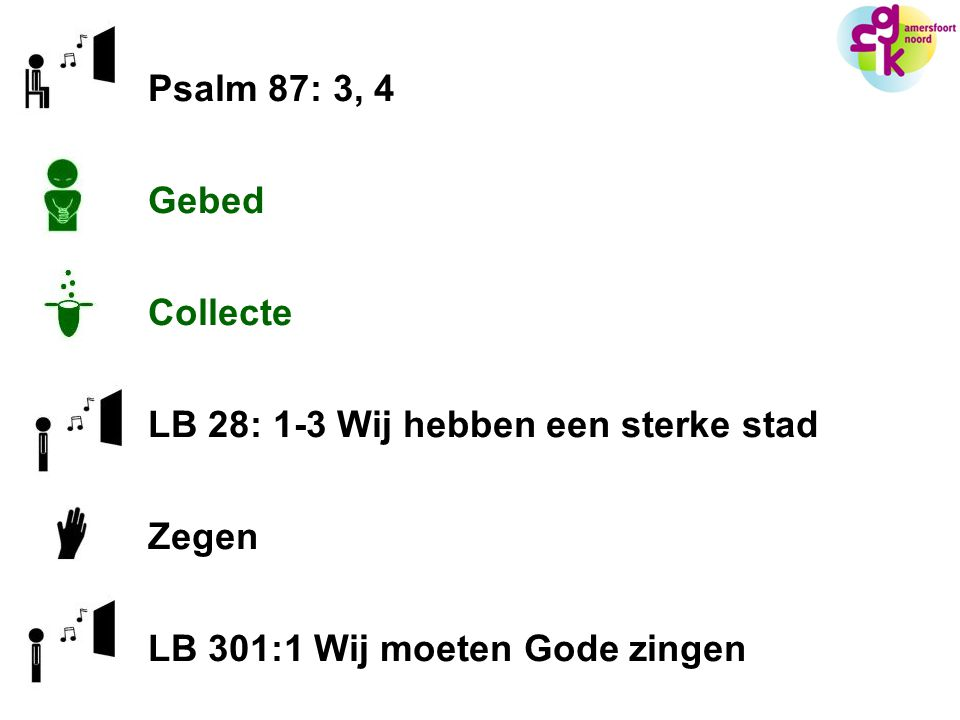 Psalm 87: 3, 4 Gebed Collecte LB 28: 1-3 Wij hebben een sterke stad Zegen LB 301:1 Wij moeten Gode zingen