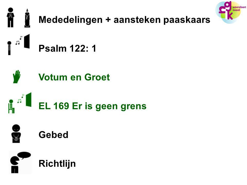 Mededelingen + aansteken paaskaars Psalm 122: 1 Votum en Groet EL 169 Er is geen grens Gebed Richtlijn