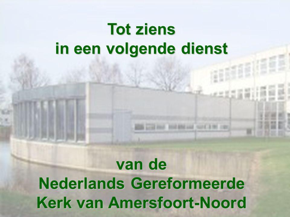 Tot ziens in een volgende dienst van de Nederlands Gereformeerde Kerk van Amersfoort-Noord