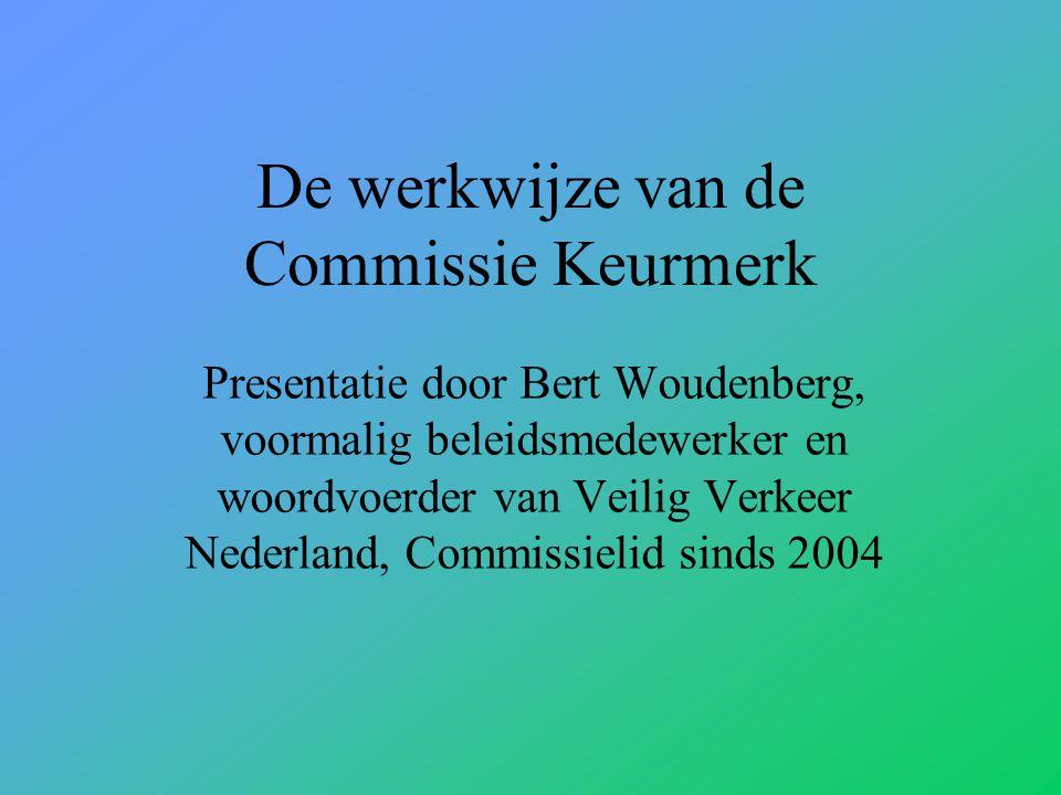 De werkwijze van de Commissie Keurmerk Presentatie door Bert Woudenberg, voormalig beleidsmedewerker en woordvoerder van Veilig Verkeer Nederland, Commissielid sinds 2004