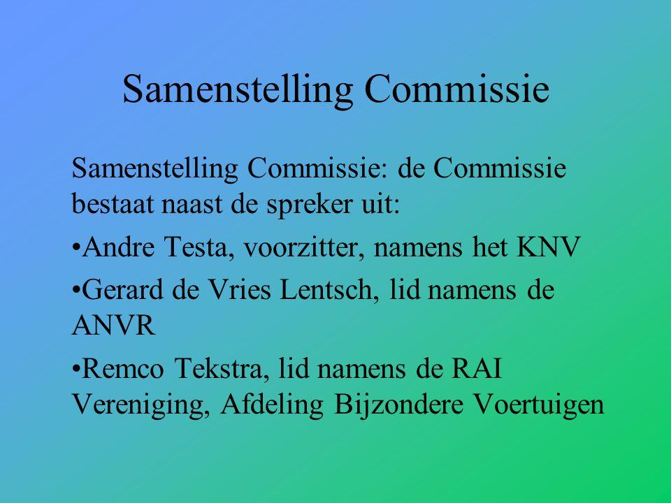 Samenstelling Commissie Samenstelling Commissie: de Commissie bestaat naast de spreker uit: Andre Testa, voorzitter, namens het KNV Gerard de Vries Lentsch, lid namens de ANVR Remco Tekstra, lid namens de RAI Vereniging, Afdeling Bijzondere Voertuigen