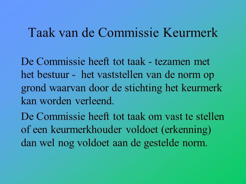 Taak van de Commissie Keurmerk De Commissie heeft tot taak - tezamen met het bestuur - het vaststellen van de norm op grond waarvan door de stichting het keurmerk kan worden verleend.