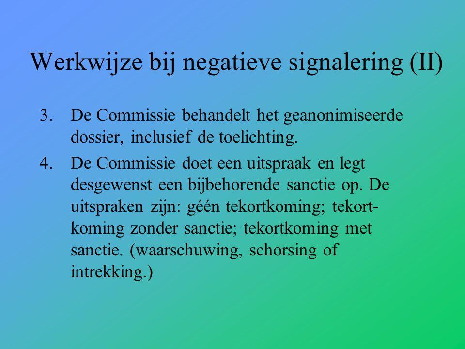 Werkwijze bij negatieve signalering (II) 3.De Commissie behandelt het geanonimiseerde dossier, inclusief de toelichting.