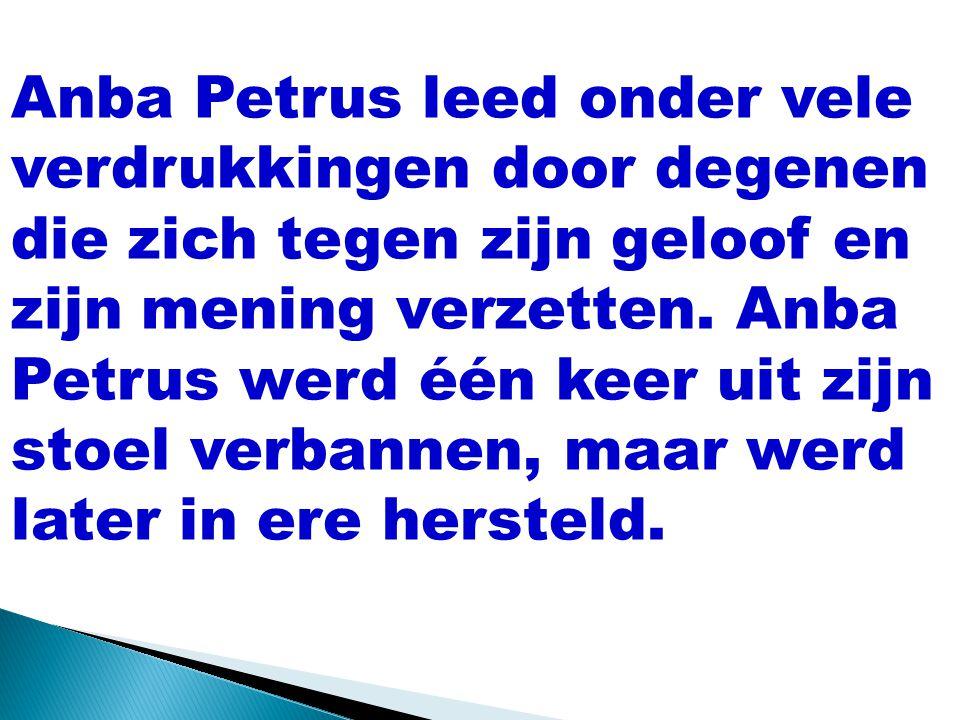Anba Petrus leed onder vele verdrukkingen door degenen die zich tegen zijn geloof en zijn mening verzetten.