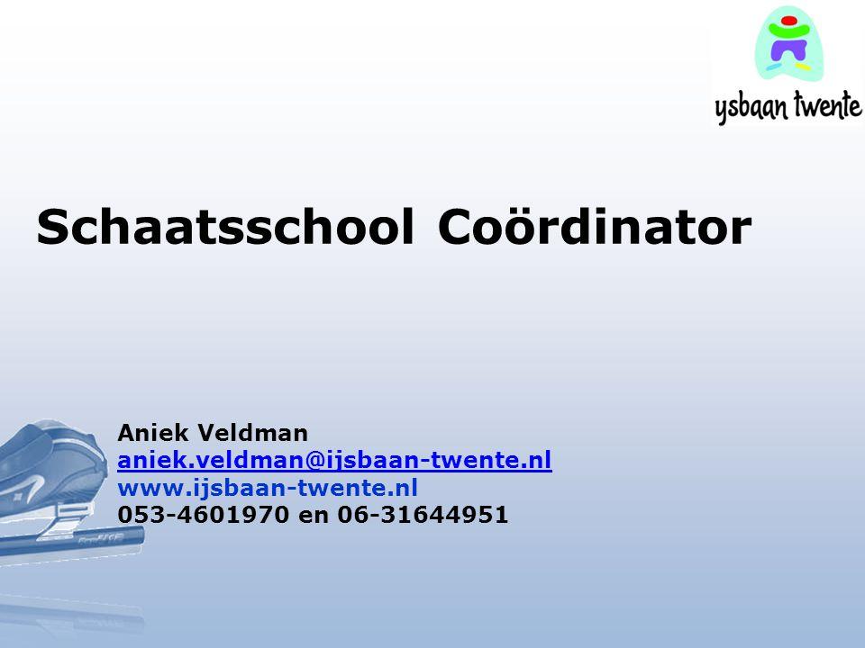 Schaatsschool Coördinator Aniek Veldman aniek.veldman@ijsbaan-twente.nl www.ijsbaan-twente.nl 053-4601970 en 06-31644951