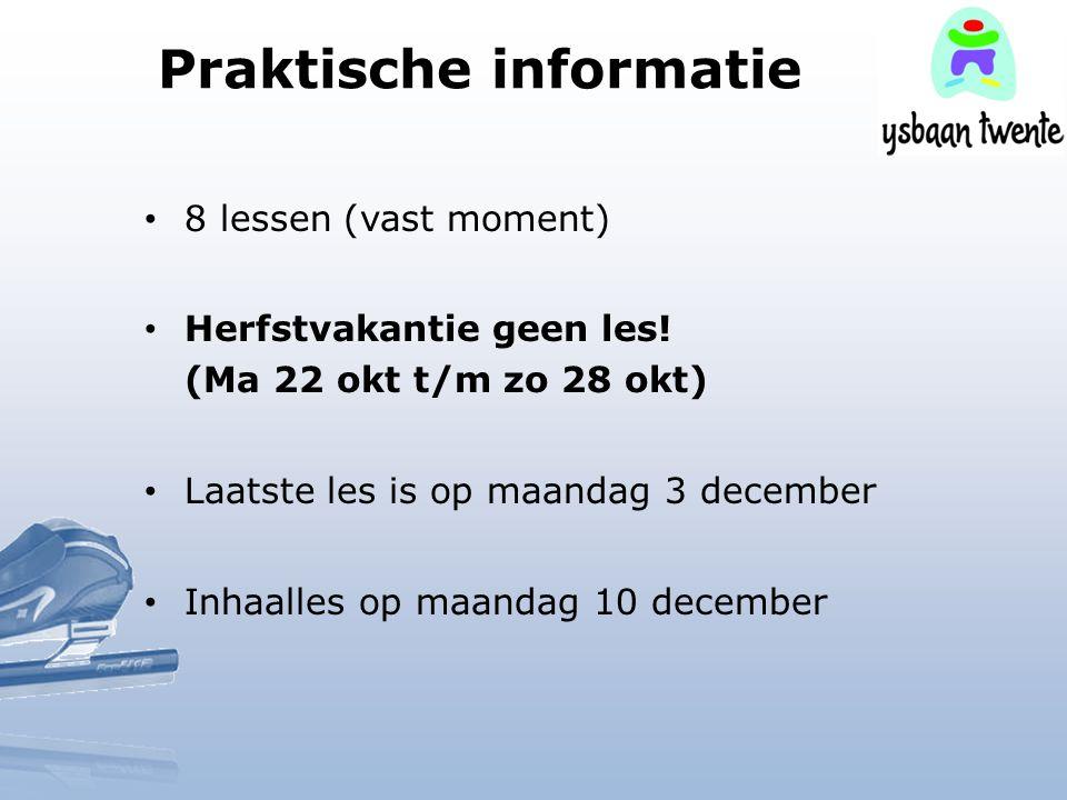 Praktische informatie 8 lessen (vast moment) Herfstvakantie geen les! (Ma 22 okt t/m zo 28 okt) Laatste les is op maandag 3 december Inhaalles op maan