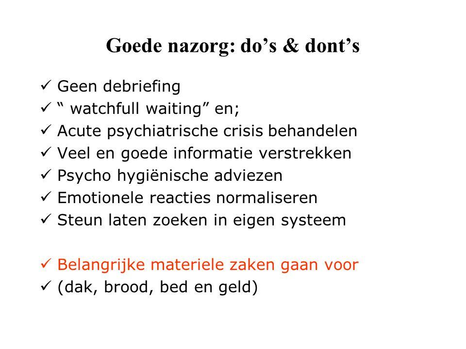 """Goede nazorg: do's & dont's Geen debriefing """" watchfull waiting"""" en; Acute psychiatrische crisis behandelen Veel en goede informatie verstrekken Psych"""