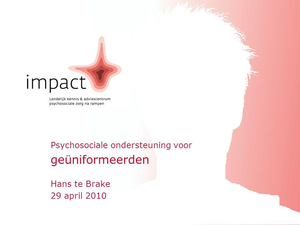 impactrichtlijn geuniformeerdenApril 2010 Hans te Brake 29 april 2010 Psychosociale ondersteuning voor geüniformeerden