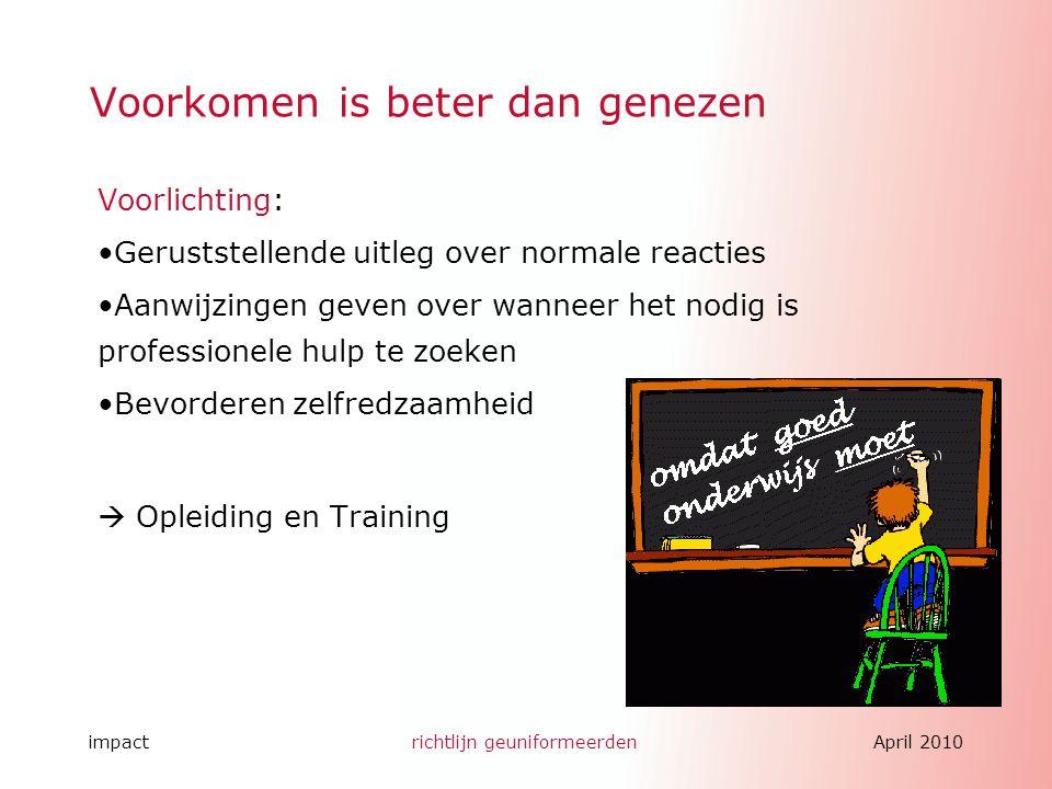impactrichtlijn geuniformeerdenApril 2010 Voorkomen is beter dan genezen Voorlichting: Geruststellende uitleg over normale reacties Aanwijzingen geven