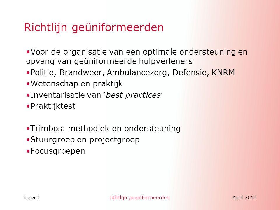 impactrichtlijn geuniformeerdenApril 2010 Richtlijn geüniformeerden Voor de organisatie van een optimale ondersteuning en opvang van geüniformeerde hu