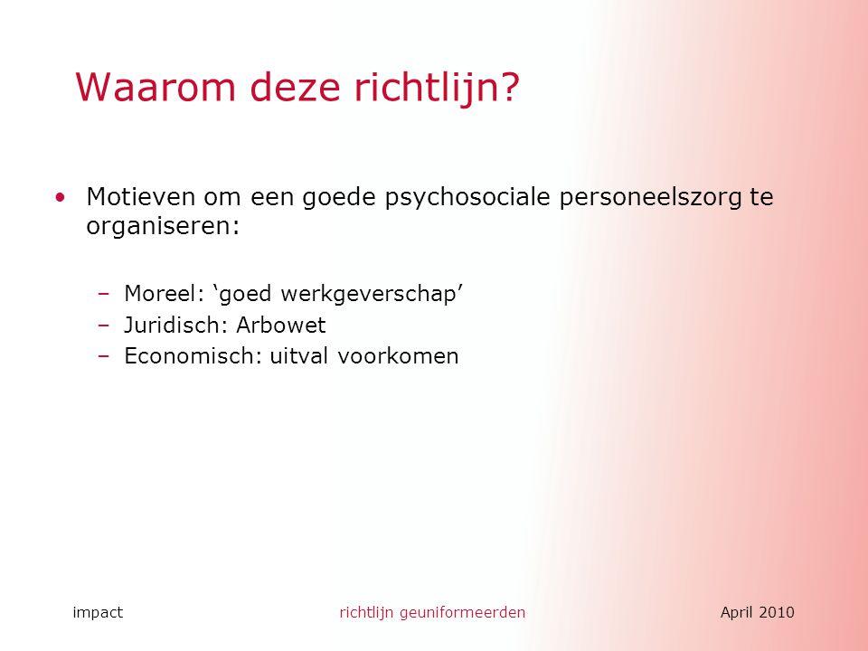 impactrichtlijn geuniformeerdenApril 2010 Waarom deze richtlijn? Motieven om een goede psychosociale personeelszorg te organiseren: –Moreel: 'goed wer