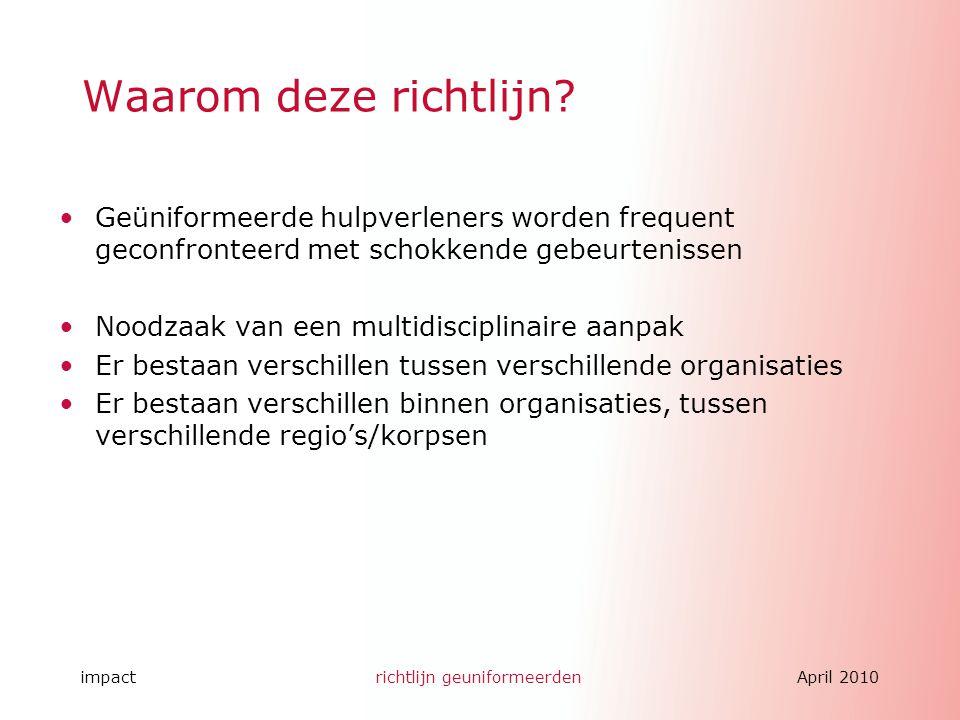impactrichtlijn geuniformeerdenApril 2010 Waarom deze richtlijn? Geüniformeerde hulpverleners worden frequent geconfronteerd met schokkende gebeurteni