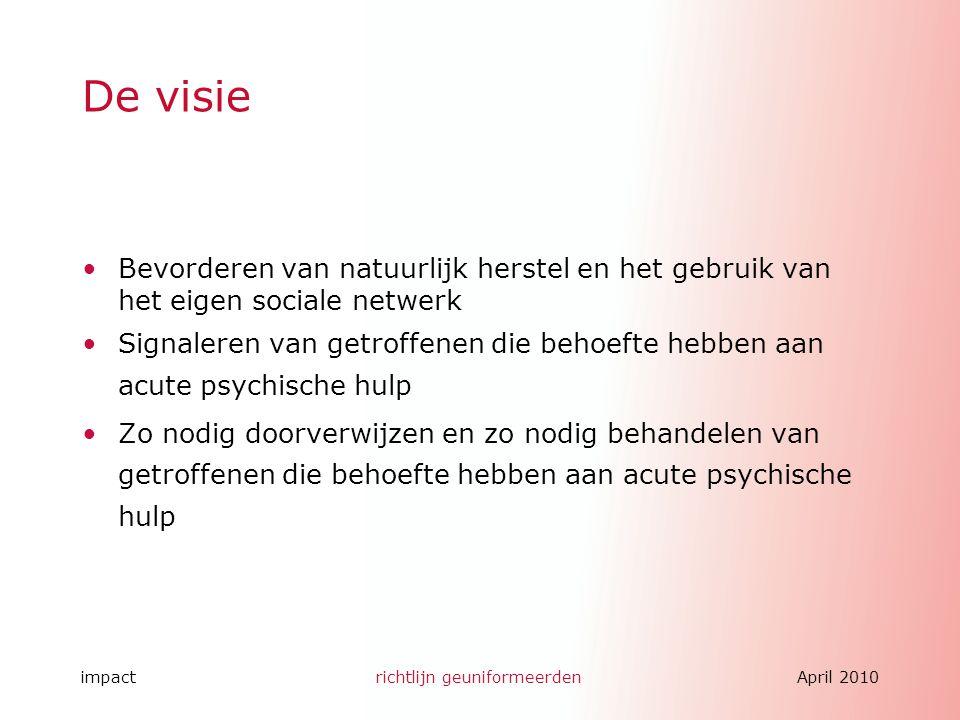 impactrichtlijn geuniformeerdenApril 2010 Bevorderen van natuurlijk herstel en het gebruik van het eigen sociale netwerk Signaleren van getroffenen di
