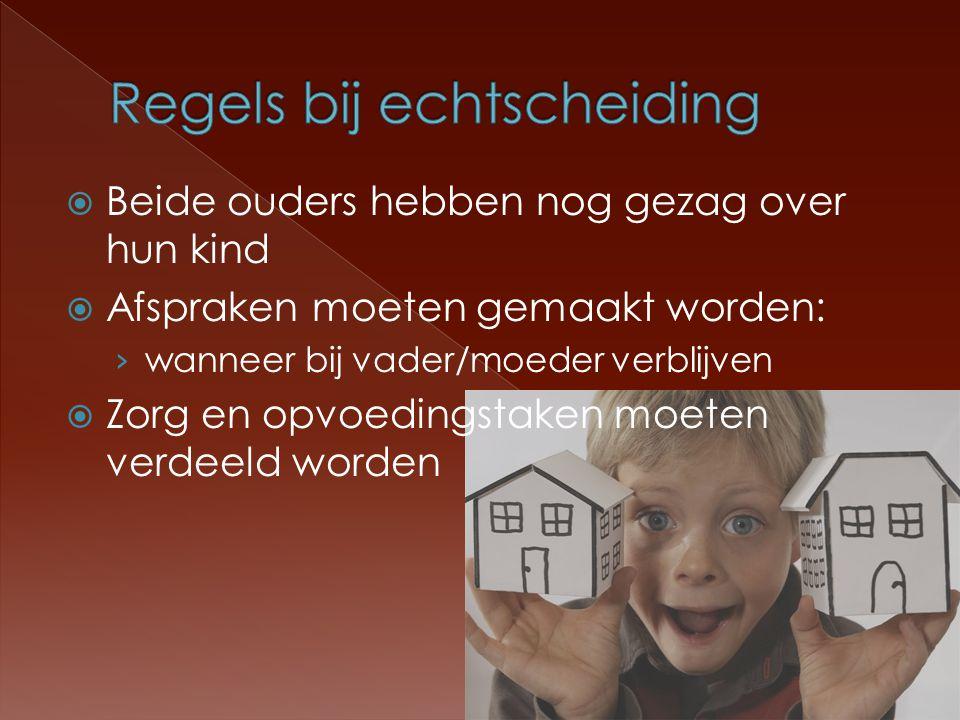  Beide ouders hebben nog gezag over hun kind  Afspraken moeten gemaakt worden: › wanneer bij vader/moeder verblijven  Zorg en opvoedingstaken moete