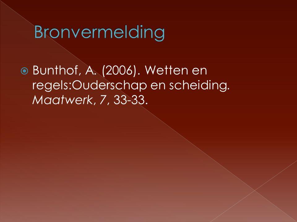  Bunthof, A. (2006). Wetten en regels:Ouderschap en scheiding. Maatwerk, 7, 33-33.