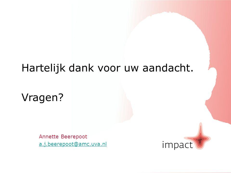 ImpactModelplan Nafase2010 Annette Beerepoot a.j.beerepoot@amc.uva.nl a.j.beerepoot@amc.uva.nl Hartelijk dank voor uw aandacht. Vragen?