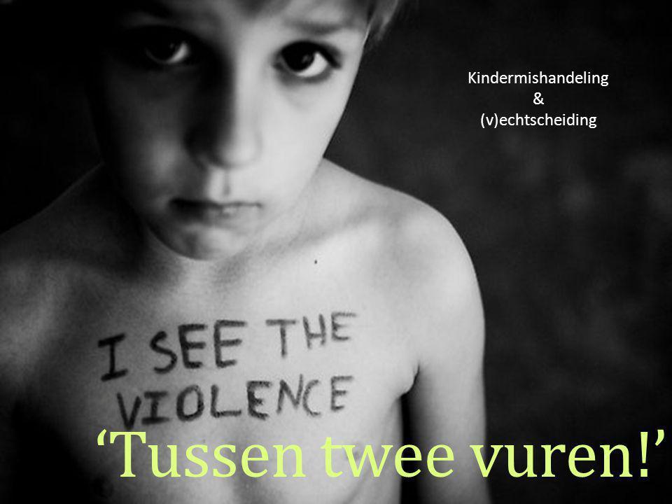 'Tussen twee vuren!' Kindermishandeling & (v)echtscheiding
