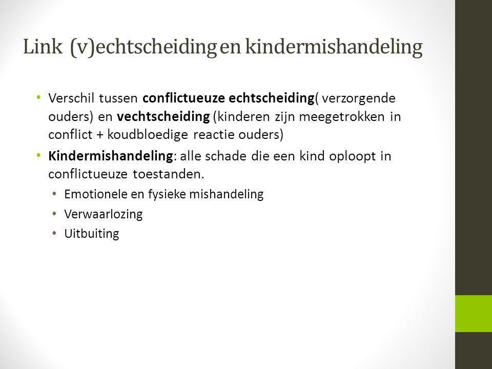 Link (v)echtscheiding en kindermishandeling Verschil tussen conflictueuze echtscheiding( verzorgende ouders) en vechtscheiding (kinderen zijn meegetro